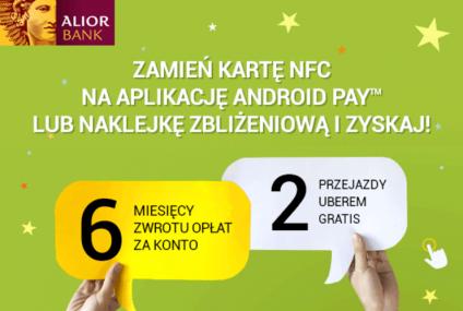 Alior proponuje: zamień kartę SIM NFC na Android Pay. Zwrócimy opłaty za konto i dołożymy dwa przejazdy Uberem gratis