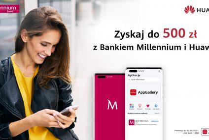 500 zł do zyskania – kolejny etap wspólnej kampanii Huawei i Banku Millennium