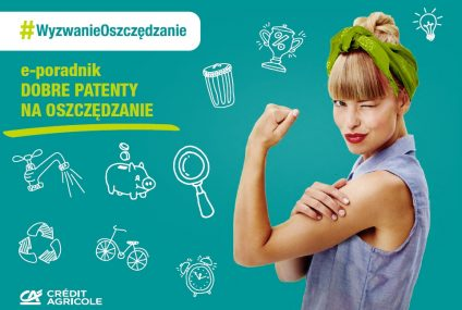 """Credit Agricole wydał e-poradnik """"Dobre patenty na oszczędzanie"""""""